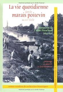 La vie quotidienne dans le Marais poitevin au XIXe siècle : manuscrits de l'abbé Pérocheau (1843-1856), Pérocheau, Joseph