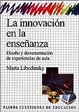 img - for La innovacion en la ensenanza / Innovation in Teaching: Diseno Y Documentacion De Experiencias En El Aula (Spanish Edition) book / textbook / text book