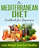 img - for Mediterranean Diet: Cookbook For Beginners, Lose Weight And Get Healthy book / textbook / text book