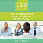 Top 10 Interview Tips: The Perfect Guide of What You Need to Know for Any Interview | Xavier Zimms