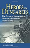 Heroes in Dungarees: The Story of the American Merchant Marine in World War II
