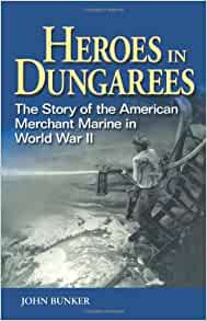 Heroes in Dungarees: The Story of the American Merchant Marine in