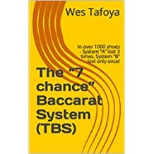 """The """"7 chance"""" Baccarat System (TBS): In over 1000 shoes - System """"A"""" lost 3 times. System """"B"""" lost only once!"""