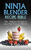 ninja healthy recipes - Ninja Blender Recipe Bible: 50+ Delicious Recipes for your High Powered Blender (Ninja Recipes, Ninja Recipe Book, Green Smoothies, Weight Loss Smoothies, ... Protein Shake Diet, Green Smoothie)