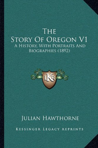 The Story Of Oregon V1: A History, With Portraits And Biographies (1892) pdf