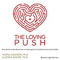 The Loving Push: How Parents and Professionals Can Help Spectrum Kids Become Successful Adults Audiobook by Debra Moore Ph.D., Temple Grandin Ph.D. Narrated by Leigh Ashman