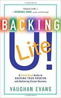 Book Backing U! LITE: A Quick-Read Guide to Backing Your Passion and Achieving Career Success by Vaughan Evans (2009-12-01)
