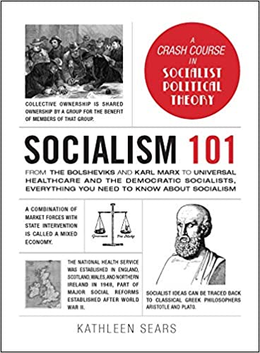 Socialism 101 From The Bolsheviks And Karl Marx To Universal Healthcare And The Democratic Socialists Everything You Need To Know About Socialism Adams 101 Sears Kathleen 9781507211366 Amazon Com Books