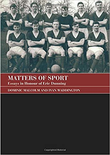 com matters of sport essays in honour of eric dunning  matters of sport essays in honour of eric dunning sport in the global society 1st edition