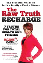THE RAW TRUTH RECHARGE: 7 TRUTHS FOR TOTAL HEALTH AND FITNESS