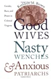 Front cover for the book Good Wives, Nasty Wenches, and Anxious Patriarchs: Gender, Race, and Power in Colonial Virginia by Kathleen M. Brown