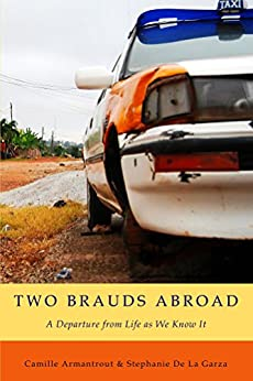 Two Brauds Abroad: A Departure from Life as We Know It by [Armantrout, Camille, De La Garza, Stephanie]
