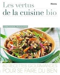 Les vertus de la cuisine bio : 60 Recettes gourmandes pour se faire du bien