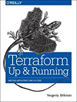 Terraform: Up and Running: Writing Infrastructure as Code Front Cover