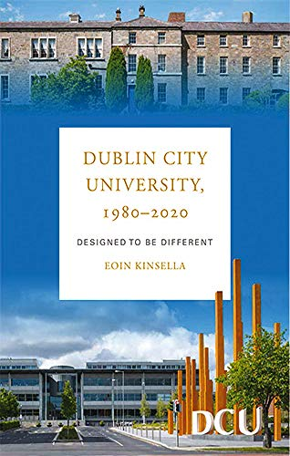 Dublin City University 1980-2020: Designed to be Different