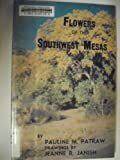 Flowers of the Southwest Mesas, Pauline M. Patraw and Jeanne R. Janish, 0911408479