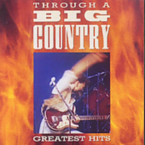 BIG COUNTRY - Through A Big Country Greatest - Zortam Music
