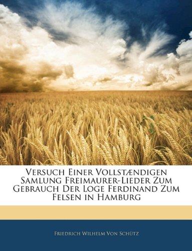 Download Versuch Einer Vollst Ndigen Samlung Freimaurer-Lieder Zum Gebrauch Der Loge Ferdinand Zum Felsen in Hamburg (German Edition) PDF