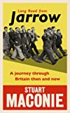 Long Road from Jarrow: A journey through Britain then and no