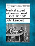 Medical expert witnesses : read ... Oct. 12 1881, John Lambert, 1240150180