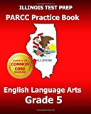 ILLINOIS TEST PREP PARCC Practice Book English Language Arts Grade 5, Test Master Test Master Press Illinois, 1500173665