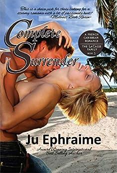 Complete Surrender (LaCasse Series Book 3) by [Ephraime, Ju]