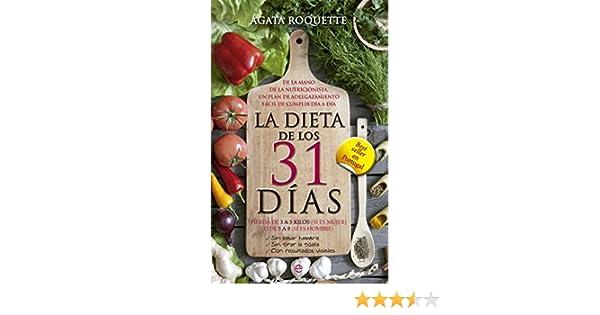 La dieta de los 31 días : pierda de 3 a 5 kilos (si es mujer) o de 5 a 8 (si es hombre) : sin pasar hambre, sin tirar la toalla, ...