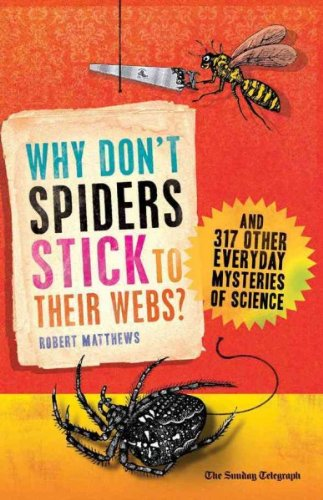 Why Dont Spiders Stick To Their Webs? And 317 Other Everyday Mysteries Of Science Why Dont Spiders Stick To Their - Do 317