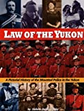Front cover for the book Law of the Yukon. A Pictorial History of the Mounted Police in the Yukon by Helene Dobrowolsky
