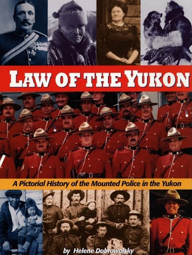 Law of the Yukon. A Pictorial History of the Mounted Police in the Yukon