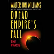 The Praxis: Dread Empire's Fall, Book 1 | Walter Jon Williams