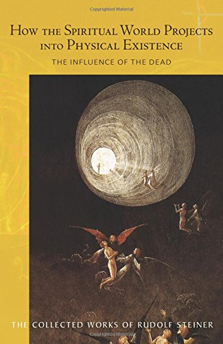 How the Spiritual World Projects into Physical Existence: The Influence of the Dead (CW 150) (The Collected Works of Rudolf Steiner) ebook