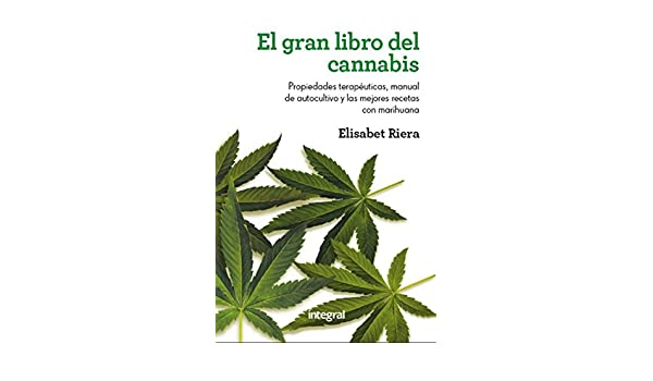 El gran libro del cannabis (INTEGRAL) (Spanish Edition) - Kindle edition by Elisabet Riera. Health, Fitness & Dieting Kindle eBooks @ Amazon.com.