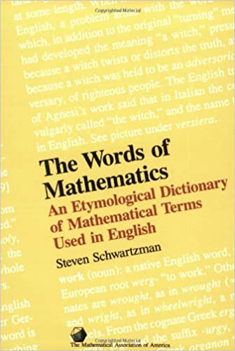 The Words of Mathematics An Etymological Dictionary of Mathematical Terms Used in English
