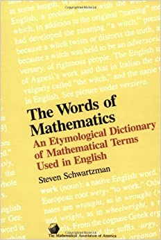 The Words of Mathematics: An Etymological Dictionary of Mathematical Terms Used in English (Spectrum)