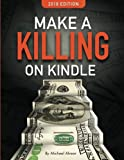 img - for Make A Killing On Kindle 2018 Edition (Killing It On Kindle) (Volume 1) book / textbook / text book