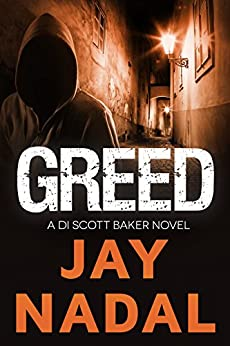 Greed: A DI Scott Baker Novel by [Nadal, Jay]