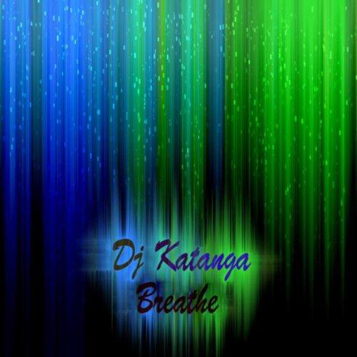 Amazon com: Breathe: DJ Katanga: MP3 Downloads