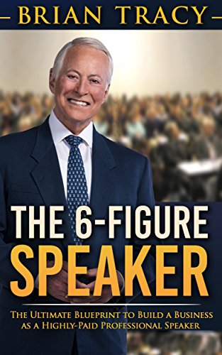 The 6-Figure Speaker: The Ultimate Blueprint to Build a Business as  a Highly-Paid Professional Speaker