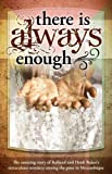 img - for There is Always Enough: The Story of Rolland and Heidi Baker's Miraculous Ministry Among the Poor book / textbook / text book