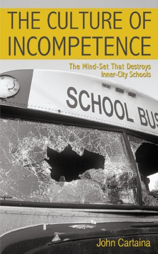 The Culture of Incompetence: The Mind-Set That Destroys Inner-City Schools