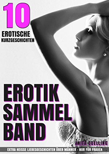 Erotik Sammelband - 10 erotische Kurzgeschichten (German Edition)