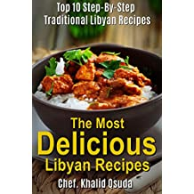 The Most Delicious Libyan Recipes (1): Top 10 Step-By-Step Traditional Libyan Recipes (Cookbooks, Cooking, New Recipe Books) (The Most Delicious Recipes)