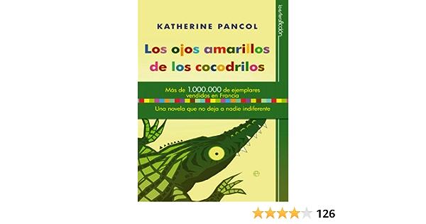 Los Ojos Amarillos De Los Cocodrilos Ficción Spanish Edition Ebook Pancol Katherine Kindle Store