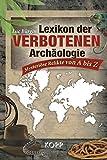 Lexikon der verbotenen Archäologie: Mysteriöse Funde von A bis Z