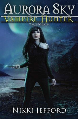 True North (Aurora Sky: Vampire Hunter, Vol. 6) (Volume 6)