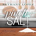 A Pinch of Salt: Three Sisters Catering, Book 1 | Bethany Lopez