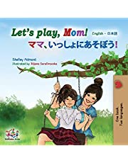 Let's play, Mom!: English Japanese (English Japanese Bilingual Collection)