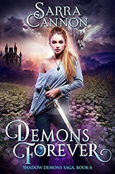 Demons Forever (The Shadow Demons Saga Book 6) by [Cannon, Sarra]