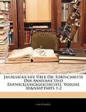 Jahresberichte Ãœber Die Fortschritte der Anatomie und Entwicklungsgeschichte, Volume 10, Parts 1-2, Anonymous, 1145112595